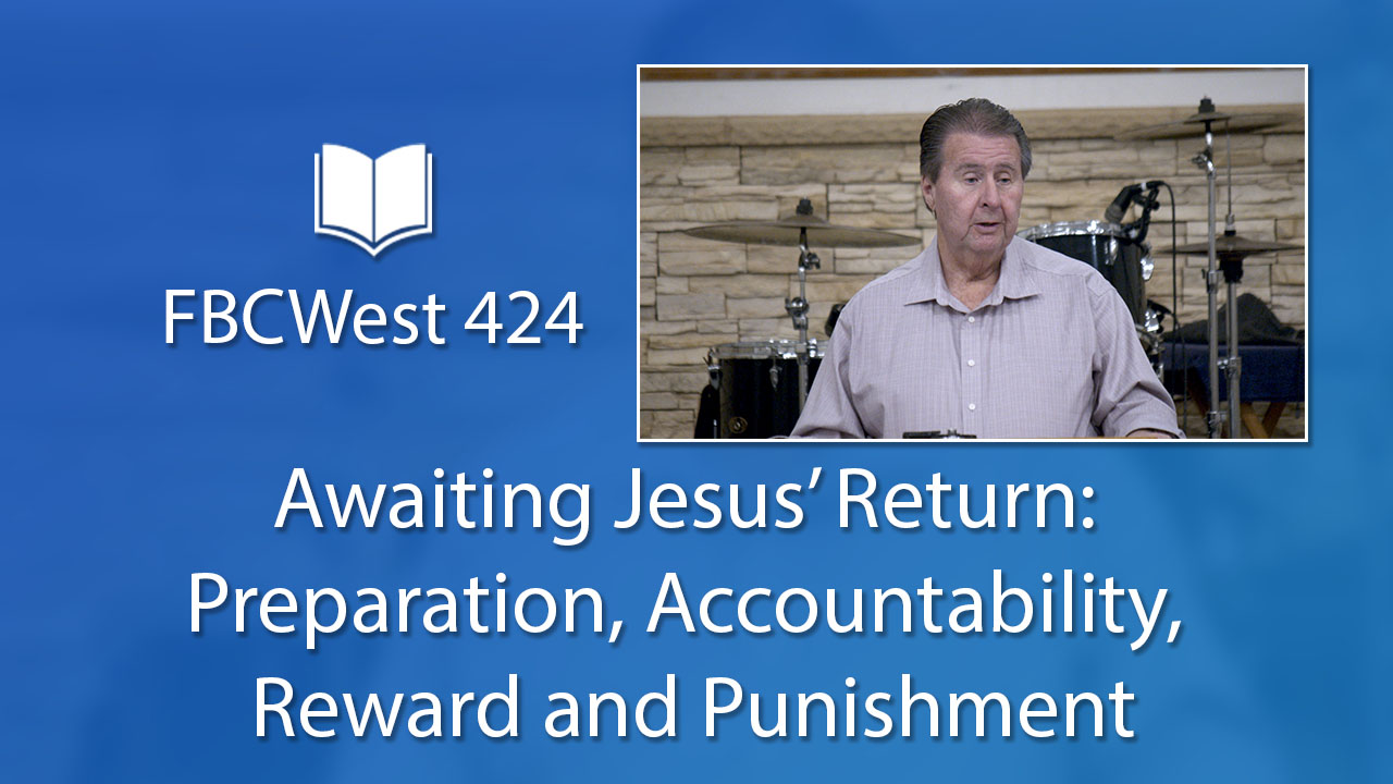 424 FBCWest | Awaiting Jesus Return - Preparation, Accountability, Reward and Punishment photo poster