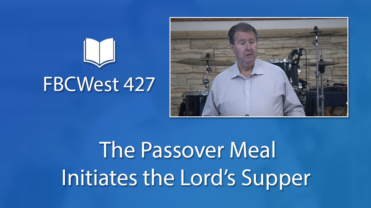427 FBCWest | The Passover Meal Initiates the Lord's Supper photo poster