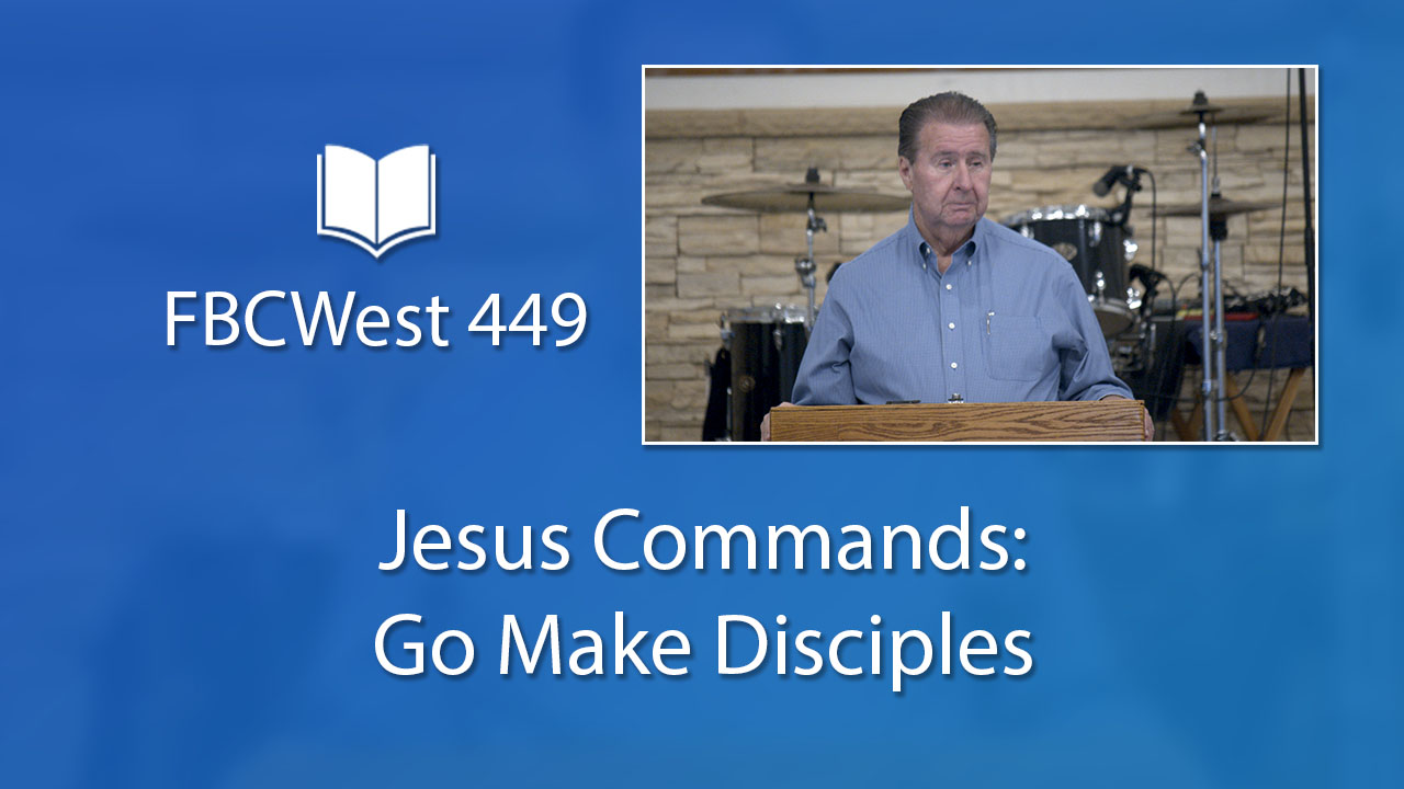 449 FBCWest | Jesus Commands: Go Make Disciples photo poster