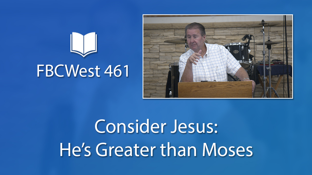 461 FBCWest | Consider Jesus: He's Greater than Moses photo poster