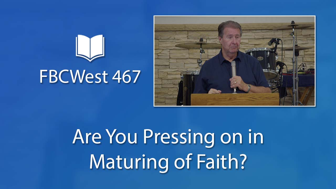 467 FBCWest | Are You Pressing on in Maturing of Faith photo poster
