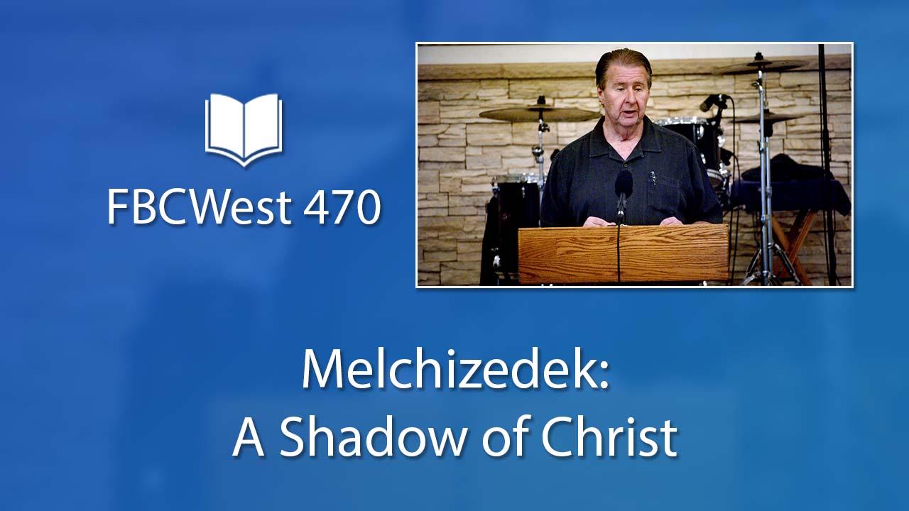 470 FBCWest   Melchizedek – A Shadow of Christ photo poster